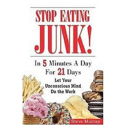 Stop Eating Junk! In 5 Minutes A Day For 21 Days (Paperback)