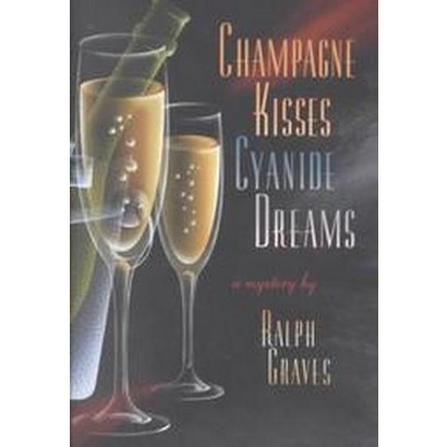 Champagne Kisses, Cyanide Dreams (Hardcover)