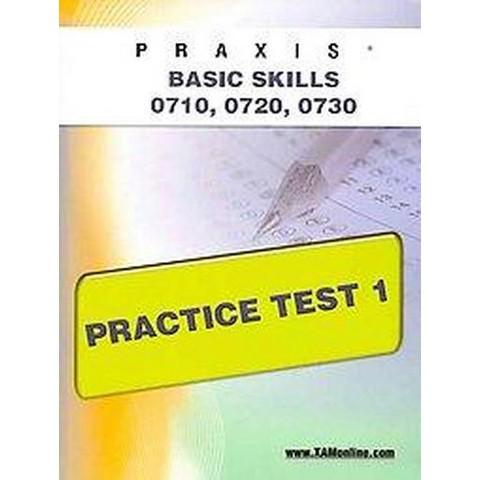 PRAXIS PPST I: Basic Skills 0710, 0720, 0730 Practice Test 1 (Paperback)