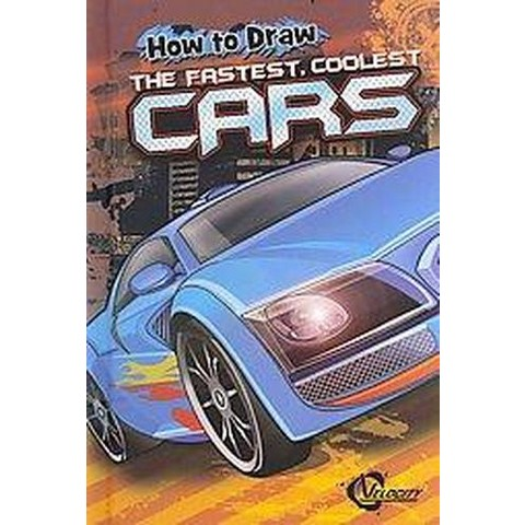 How to Draw the Fastest, Coolest Cars (Hardcover)