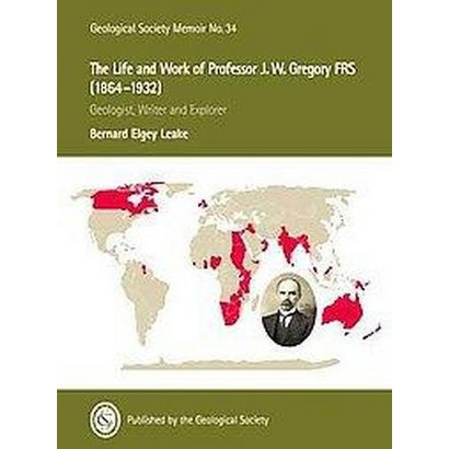 The Life and Work of Professor J. W. Gregory FRS (1864-1932) (Hardcover)