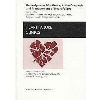 Hemodynamic Monitoring in the Diagnosis and Management of Heart Failure, an Issue of Heart Failure