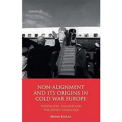Non-alignment and Its Origins in Cold War Europe (Hardcover)