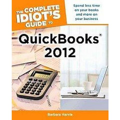 The Complete Idiot's Guide to Quickbooks 2012 (Paperback)