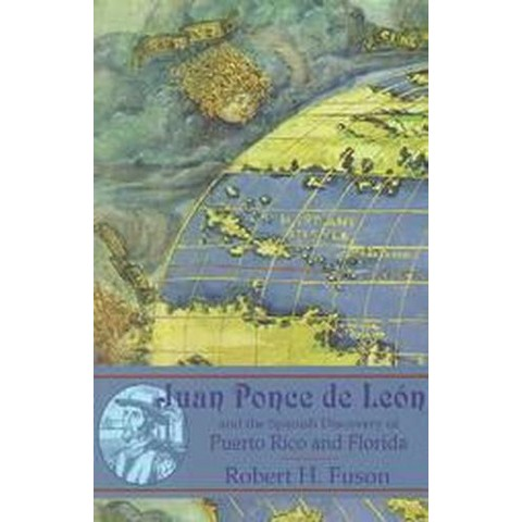 Juan Ponce De Leon and the Spanish Discovery of Puerto Rico and Florida (Paperback)