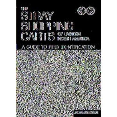 The Stray Shopping Carts of Eastern North America (Paperback)