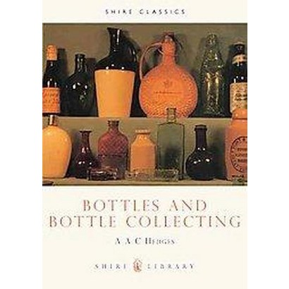 Bottles and Bottle Collecting (Paperback)
