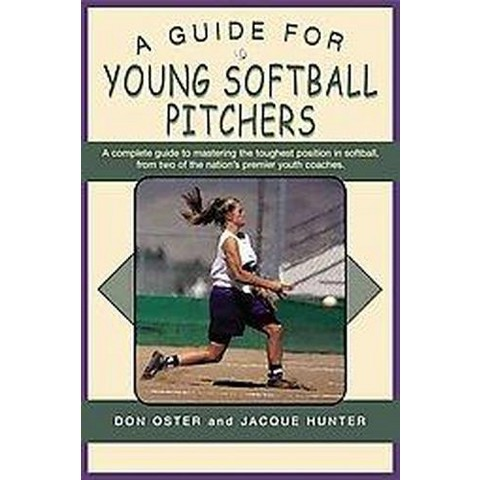 A Guide For Young Softball Pitchers (Paperback)