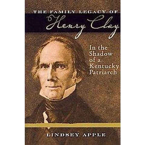 The Family Legacy of Henry Clay (Hardcover)