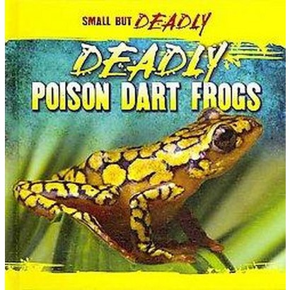 Deadly Poison Dart Frogs (Hardcover)