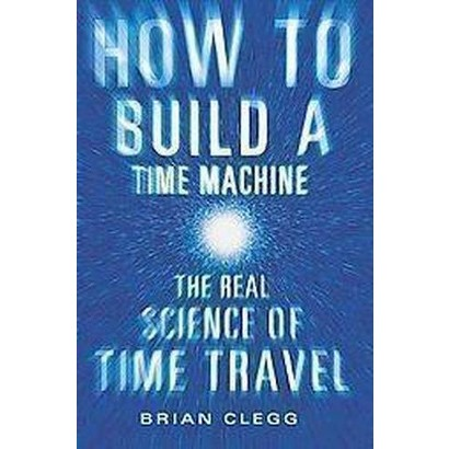 How to Build a Time Machine (Hardcover)