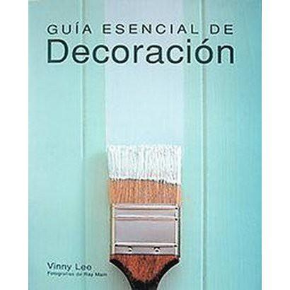 Guia Esencial De Decoracion / Essential Guide To Decoration (Translation) (Hardcover)