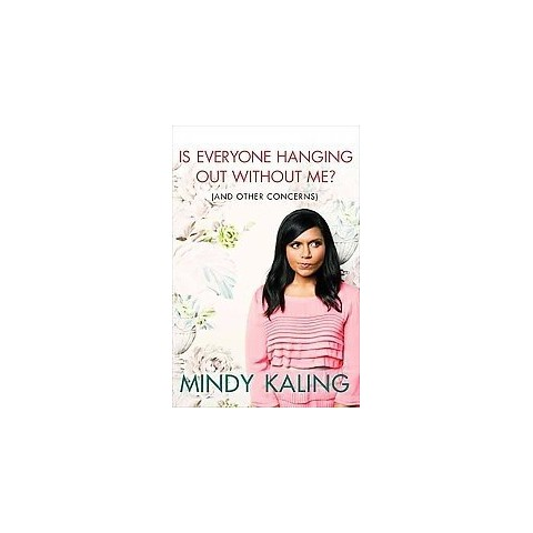 Is Everyone Hanging Out Without Me? (And Other Concerns) (Hardcover)
