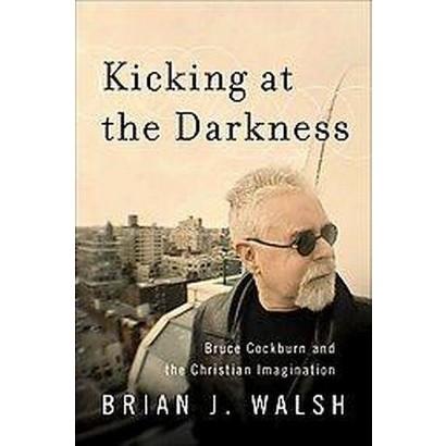 Kicking at the Darkness (Paperback)