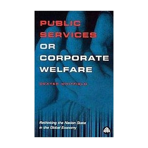 Public Services or Corporate Welfare (Paperback)