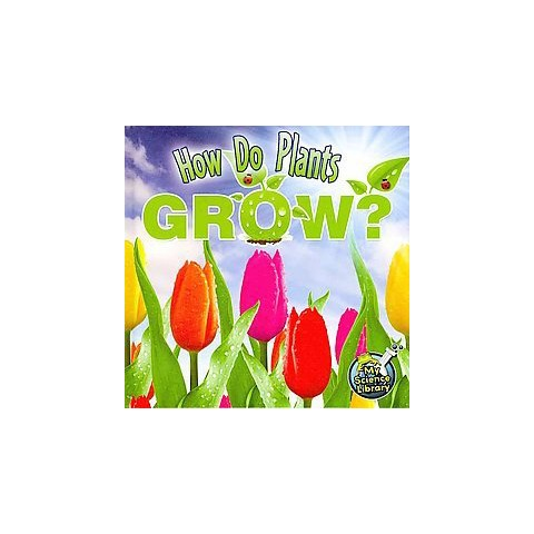 How Do Plants Grow? ( My Science Library) (Hardcover)