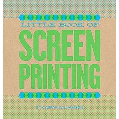 Little Book of Screenprinting (Hardcover)