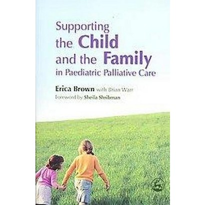 Supporting the Child and the Family in Pediatric Palliative Care (Paperback)
