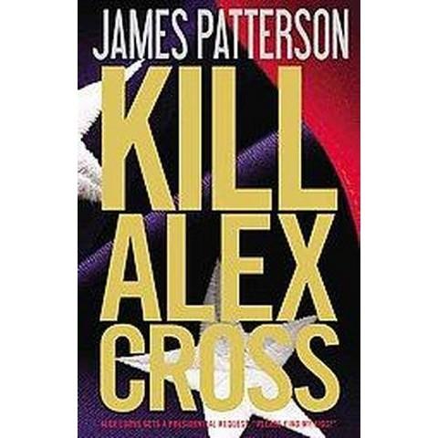 Kill Alex Cross (Original) (Hardcover)