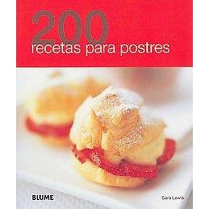 200 recetas para postres / 200 Dessert Recipes (Reprint / Translation) (Paperback)