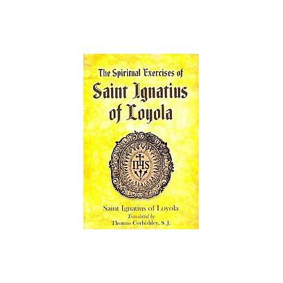 The Spiritual Exercises of Saint Ignatius of Loyola (Reprint) (Paperback)