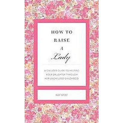 How to Raise a Lady (Expanded, Revised) (Hardcover)