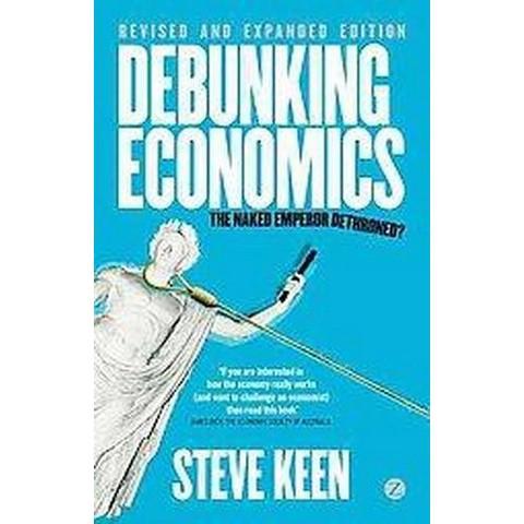 Debunking Economics (Expanded, Revised) (Paperback)