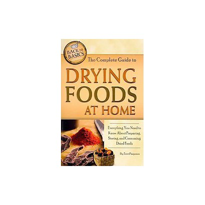The Complete Guide to Drying Foods at Home (Paperback)