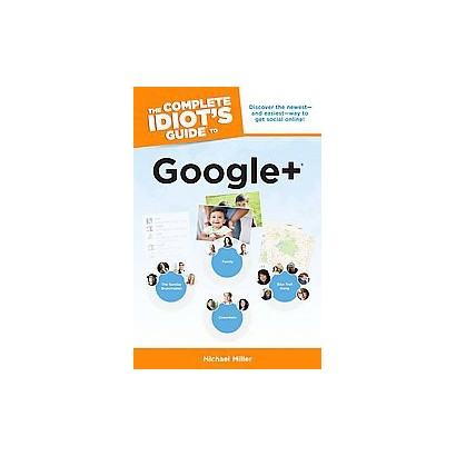 The Complete Idiot's Guide to Google + (Paperback)