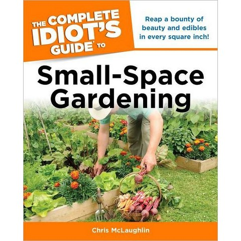 The Complete Idiot's Guide to Small-Space Gardening (Original) (Paperback)