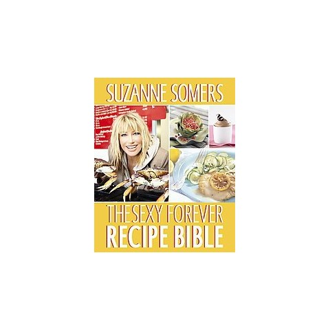 The Sexy Forever Food Bible by Suzanne Somers (Original) (Paperback)
