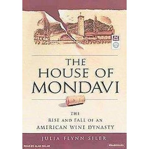 The House of Mondavi (Unabridged) (Compact Disc)