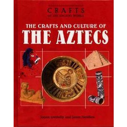 The Crafts and Culture of the Ancient Aztecs (Hardcover)
