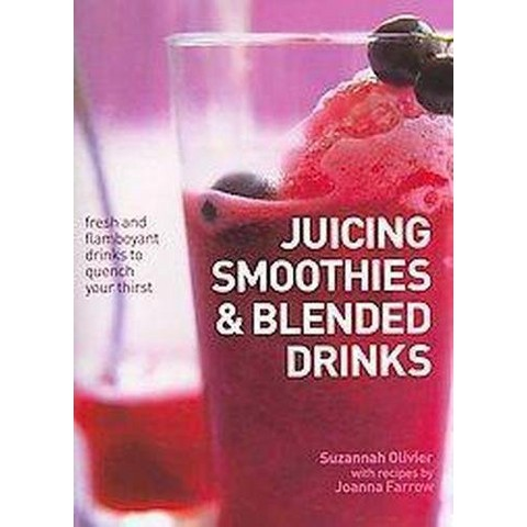 Juicing, Smoothies & Blended Drinks (Hardcover)