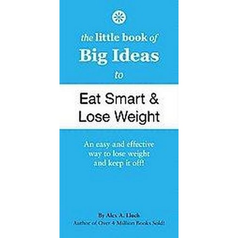 The Little Book of Big Ideas to Eat Smart & Lose Weight (Paperback)