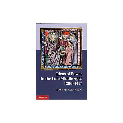 Ideas of Power in the Late Middle Ages, 1296-1417 (Hardcover)