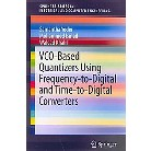 VCO-Based Quantizers Using Frequency-to-Digital and Time-to-Digital Converters (Paperback)