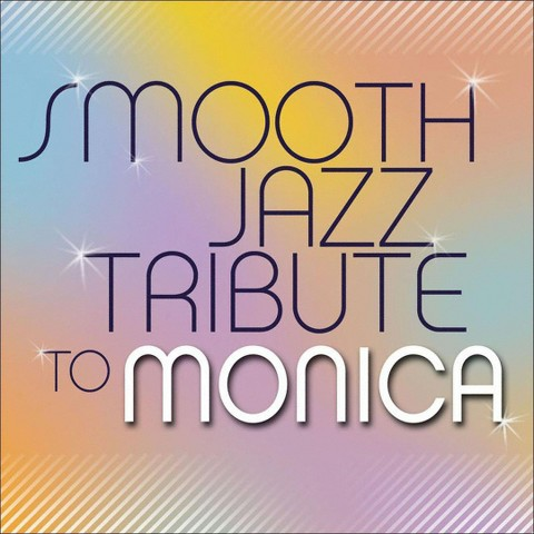 Smooth Jazz Tribute to Monica