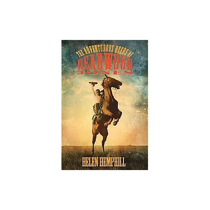 Adventurous Deeds of Deadwood Jones (Reprint) (Paperback)