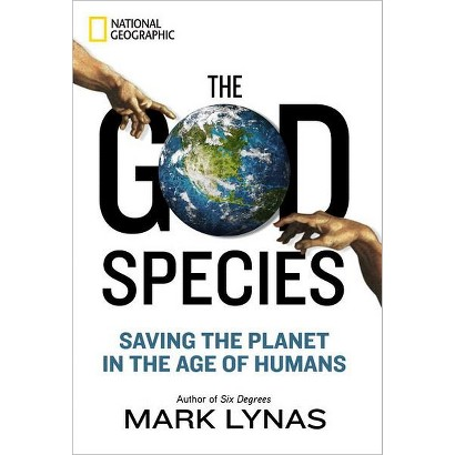The God Species: Saving the Planet in the Age of Humans by Mark Lynas (Hardcover)