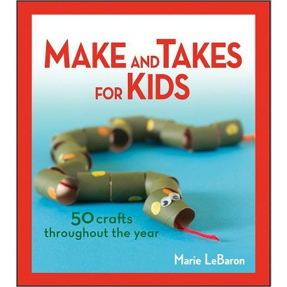 Make and Takes for Kids: 50 Crafts Throughout the Year (Paperback)