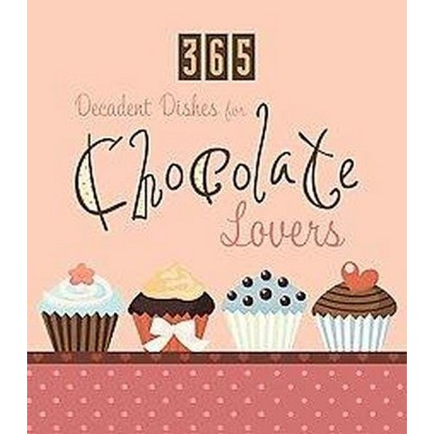365 Decadent Dishes for Chocolate Lovers (Paperback)
