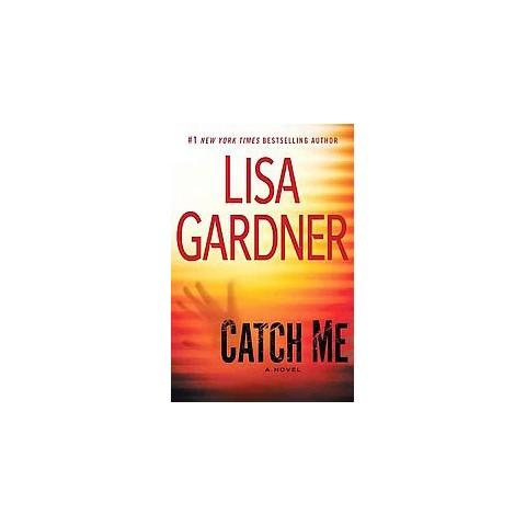 Catch Me by Lisa Gardner (Hardcover)