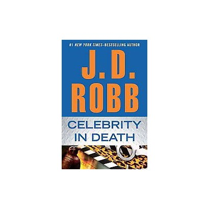 Celebrity in Death by J.D. Robb (Hardcover)