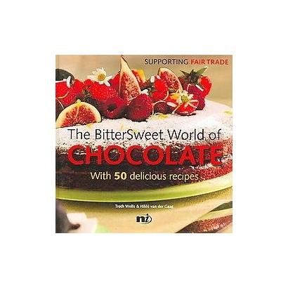 The Bittersweet World of Chocolate (Hardcover)