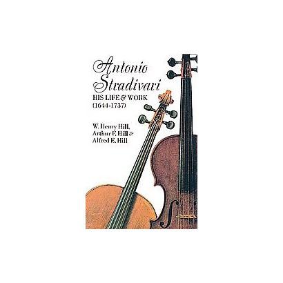 Antonio Stradivari, His Life and Work, 1644-1737 (Paperback)
