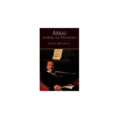 Arrau on Music and Performance (Paperback)