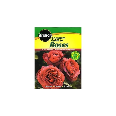 Miracle-Gro Complete Guide to Roses (Paperback)