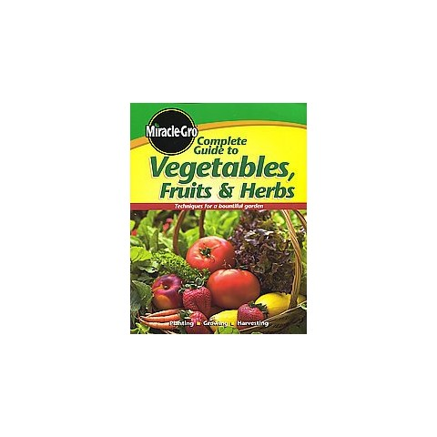 Miracle-Gro Complete Guide to Vegetables, Fruits & Herbs (Paperback)