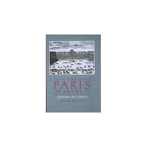 The Paris of Henri IV (Reprint) (Paperback)
